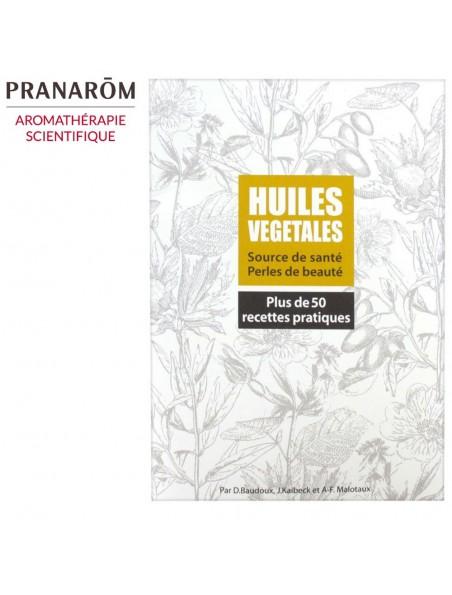 Huiles Végétales - 50 recettes pratiques 35 pages - Dominique Baudoux, J. Kaibeck, A-F. Malotaux