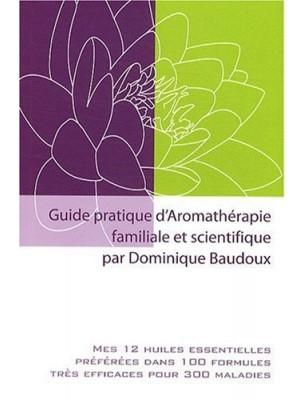Guide pratique d'Aromathérapie familiale et scientifique - 160 pages - Dominique Baudoux