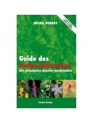 Guide des contre-indications des principales plantes médicinales - 383 pages - Michel Dubray