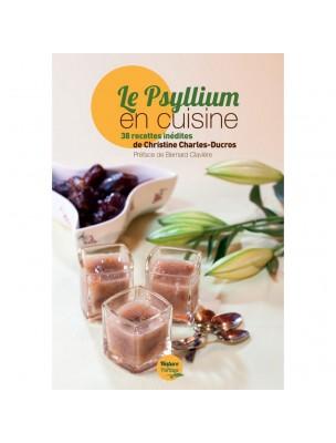 Le Psyllium en cuisine - 38 recettes de Christine Charles-Ducros - Nature et Partage