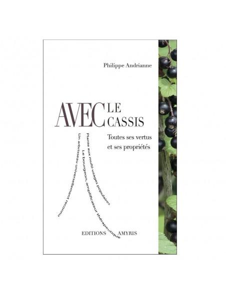 Avec le Cassis - Toutes ses vertus et ses propriétés 95 pages - Philippe Andrianne