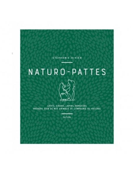 Naturo-Pattes - Prendre soin des animaux de compagnies 224 pages - Stéphanie Rivier