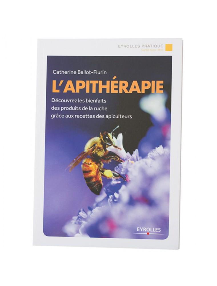L'Apithérapie, Bienfaits des produits de la ruche - Livre 157 pages - Catherine Ballot-Flurin