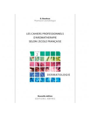 Dermatologie - Volume 2 Les Cahiers Pratiques d'Aromathérapie 324 pages - Baudoux