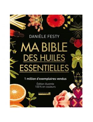 Ma Bible des Huiles essentielles - 609 pages - Danièle Festy