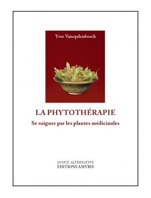 La Phytothérapie - Se soigner par les plantes médicinales 220 pages - Yves...