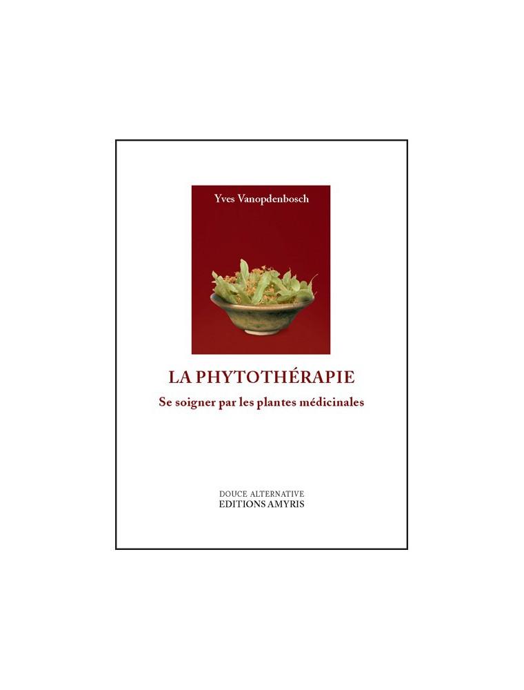 La Phytothérapie - Se soigner par les plantes médicinales 220 pages - Yves Vanopdenbosch
