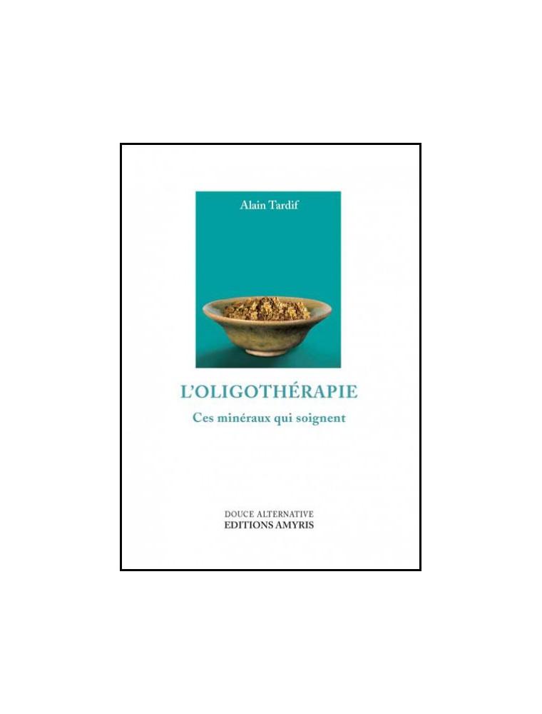L'Oligothérapie - Ces minéraux qui soignent 175 pages - Alain Tardif