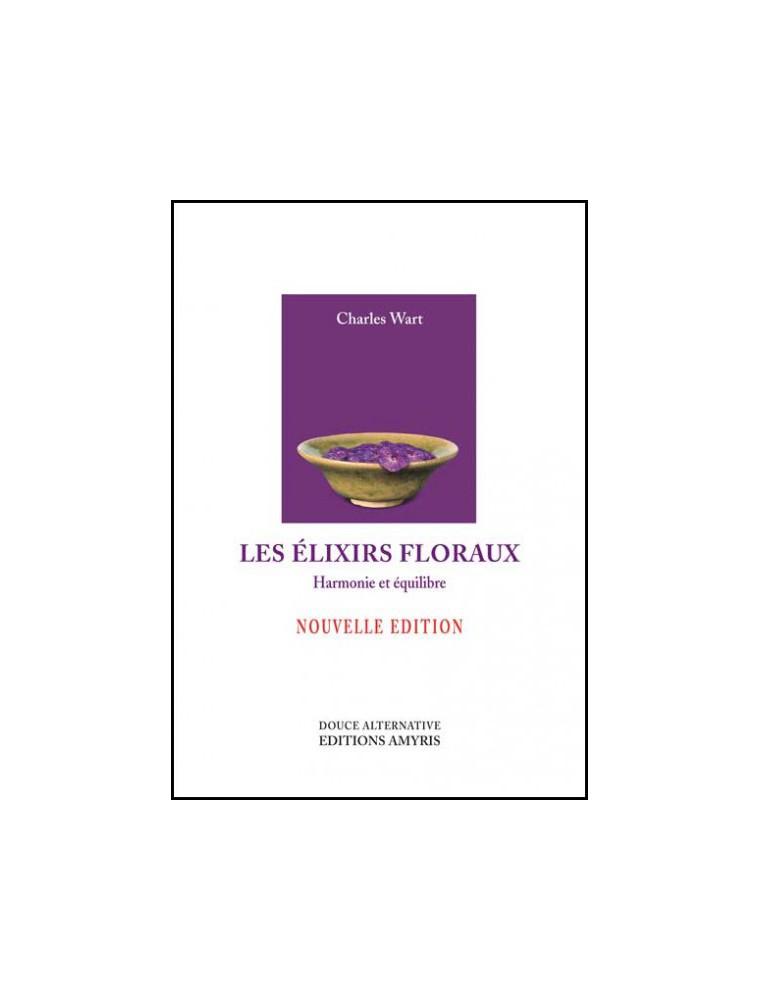 Les Elixirs Floraux - Harmonie et équilibre 167 pages - Charles Wart
