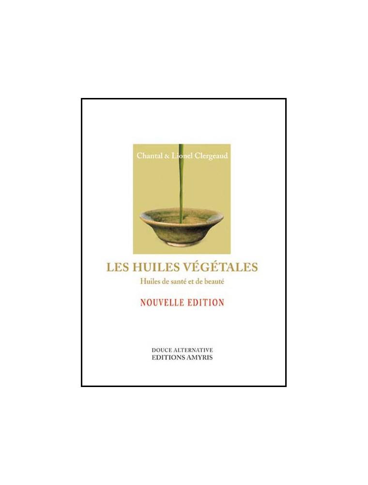 Les Huiles Végétales - Santé et beauté 149 pages - Chantal et Lionel Clergeaud