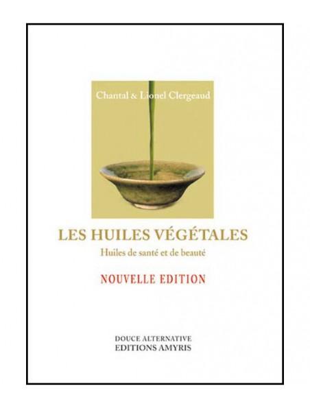 Les Huiles Végétales - Santé et beauté 149 pages - Chantal & Lionel Clergeaud