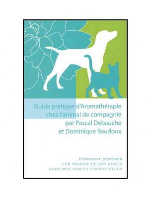 Guide pratique d'Aromathérapie chez l'animal - 142 pages - Pascal Debauche et Dominique Baudoux