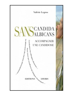 Sans Candida albicans - Accompagner une candidose 104 pages - Valérie Legros