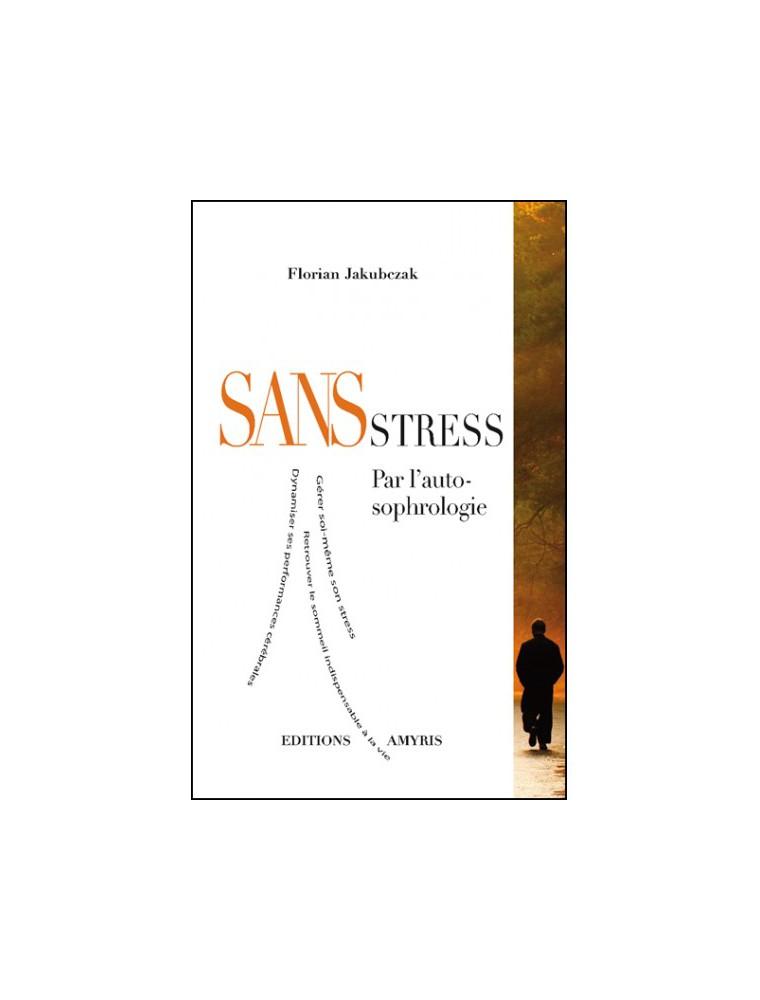 Sans Stress - Par l'auto-sophrologie 160 pages - Florian Jakubczak
