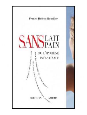 Sans lait sans pain - Ou l'hygiène intestinale 208 pages - France-Hélène...