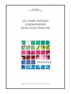 Pédiatrie - Volume 1 Les Cahiers Pratiques d'Aromathérapie 304 pages -...