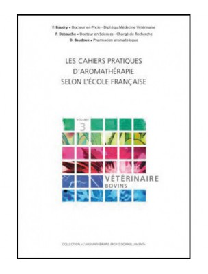 Vétérinaire Bovins - Volume 3 Les Cahiers Pratiques d'Aromathérapie 304 pages - Baudry, Debauche & Baudoux