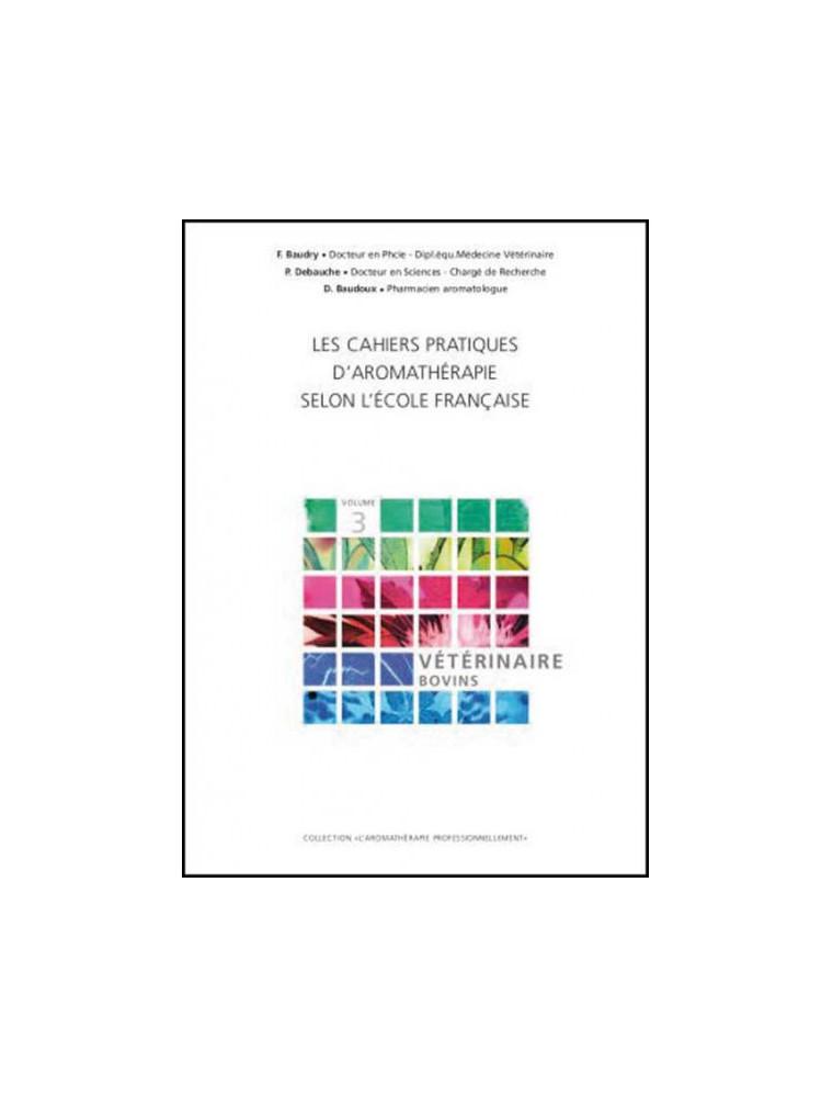 Vétérinaire Bovins - Volume 3 Les Cahiers Pratiques d'Aromathérapie 304 pages - Baudry, Debauche et Baudoux