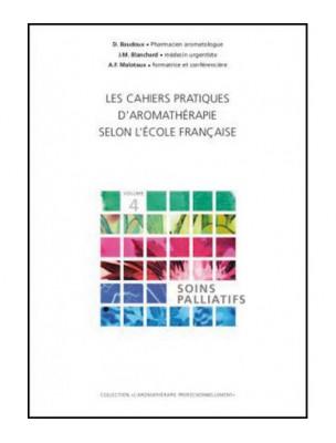Soins palliatifs - Volume 4 Les Cahiers Pratiques d'Aromathérapie 318 pages -...