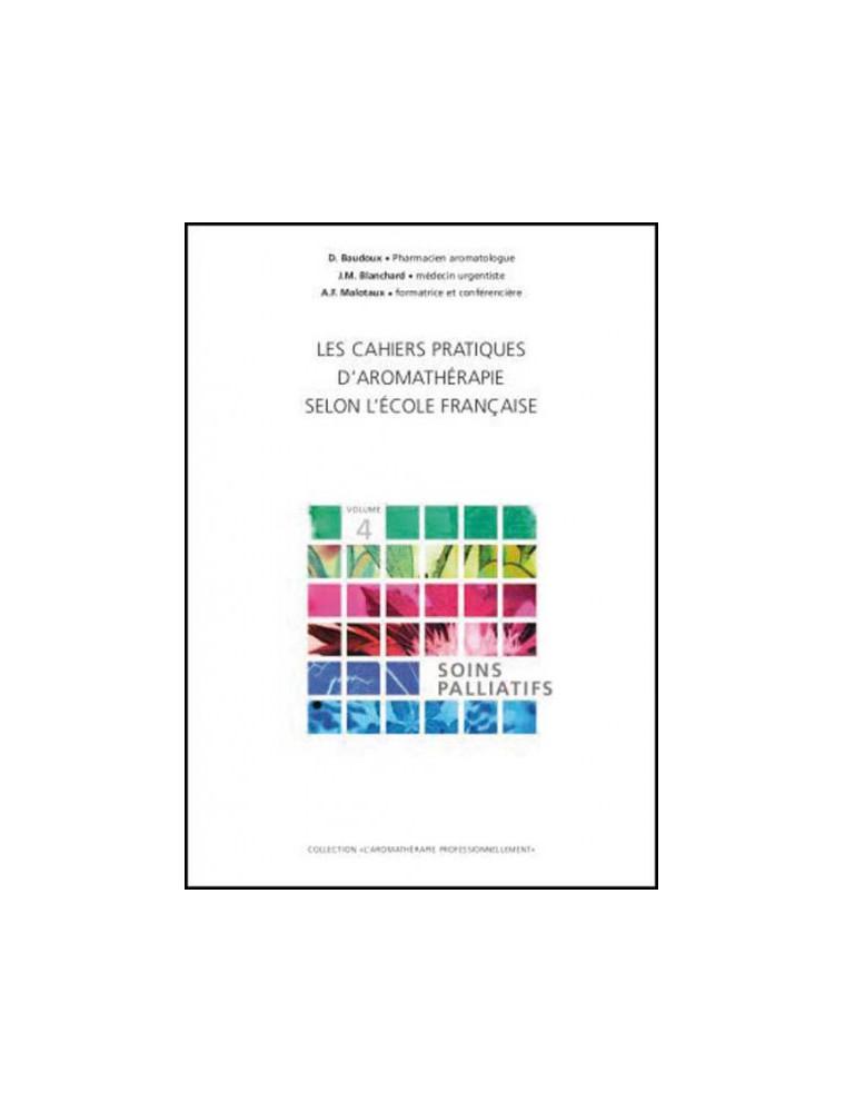 Soins palliatifs - Volume 4 Les Cahiers Pratiques d'Aromathérapie 318 pages - Baudoux, Blanchard & Malotaux