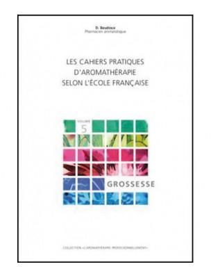 Grossesse - Volume 5 Les Cahiers Pratiques d'Aromathérapie 316 pages - Dominique Baudoux