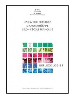Réflexologies - Volume 6 Les Cahiers Pratiques d'Aromathérapie 324 pages - Baudoux & Miles