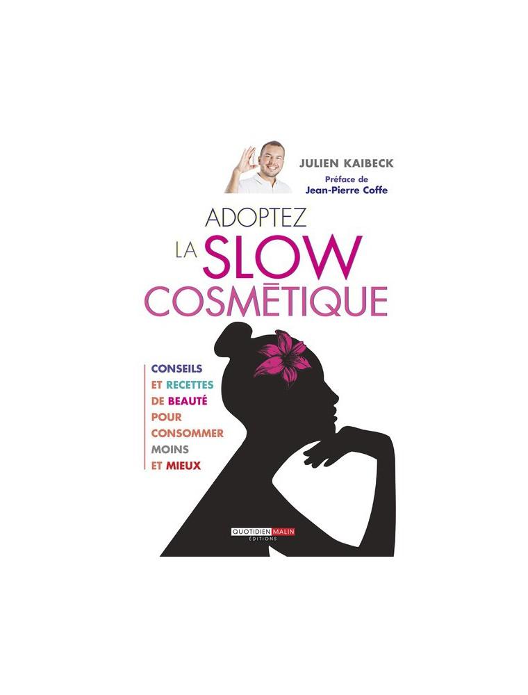 Adoptez la Slow Cosmétique - Recettes de beauté 240 pages - Julien Kaibeck