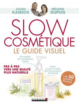 Slow Cosmétique Le guide visuel - 26 recettes slow 190 pages - Julien Kaibeck...