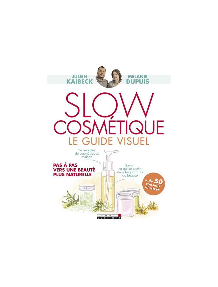 Slow Cosmétique Le guide visuel - 26 recettes slow 190 pages - Julien Kaibeck et Mélanie Dupuis
