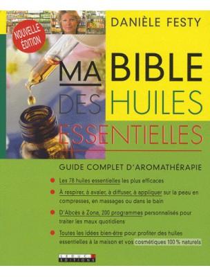 Ma Bible des huiles essentielles - Guide complet d'aromathérapie 552 pages - Danièle Festy