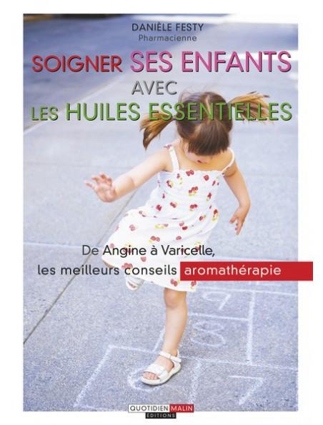 Soigner ses enfants avec les huiles essentielles - Les meilleurs conseils 320 pages - Danièle Festy