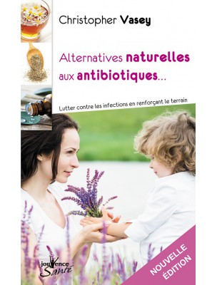 Alternatives naturelles aux antibiotiques - 224 pages - Christopher Vasey