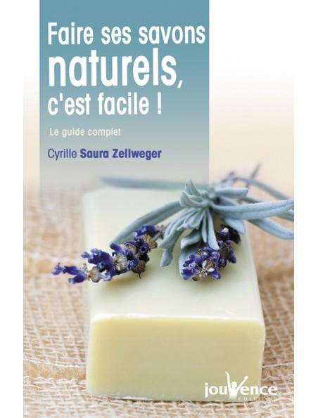 Faire ses savons naturels, c'est facile ! - Le guide complet 172 pages - Cyrille Saura Zellweger