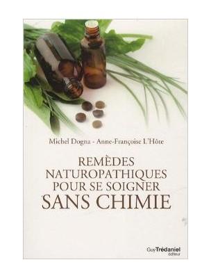 Remèdes naturopathiques pour se soigner sans chimie - Une référence 288 pages...