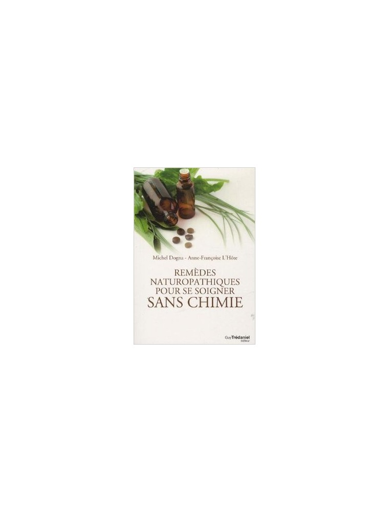 Remèdes naturopathiques pour se soigner sans chimie - Une référence 288 pages - Michel Dogna et Anne-Françoise L'Hôte